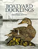 Boatyard Ducklings, Heather Austin, 0892726636