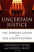 Uncertain Justice: The Roberts Court and the…