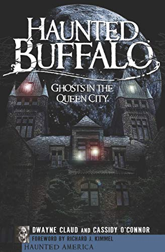 Haunted Buffalo: Ghosts in the Queen City (Haunted America) -