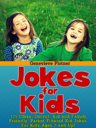 Jokes For Kids (175 Clean, Decent, Kid and Family Friendly, Parent Filtered Kid Jokes. For Kids Ages 7 and Up!)
