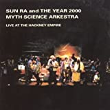 Live at the Hackney Empire / Sun Ra and the Year 2000 Myth Science Arkestra