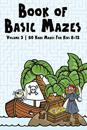 Book of Basic Mazes: Volume 3   50 Hard Mazes For Kids 8-12