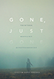 Gone, Just Gone: Thirteen Baffling Disappearances (English Edition)