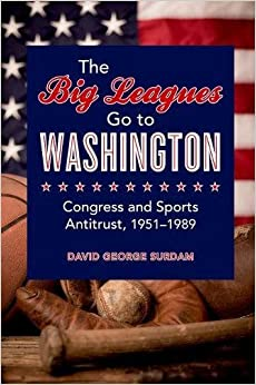 The Big Leagues Go To Washington: Congress And Sports Antitrust, 1951-1989 Download