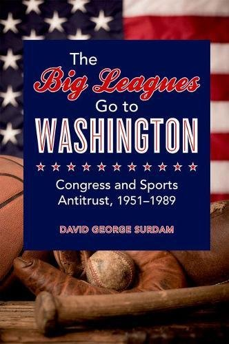 Price comparison product image The Big Leagues Go to Washington: Congress and Sports Antitrust, 1951-1989