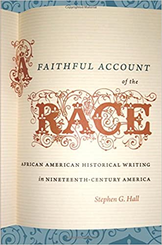 A Faithful Account of the Race : African American Historical Writing in Nineteenth-Century America