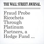 Fraud Probe Ricochets Through Platinum Partners, a Hedge Fund With Ties to Jewish Community | Rob Copeland