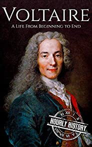 Voltaire: A Life from Beginning to End