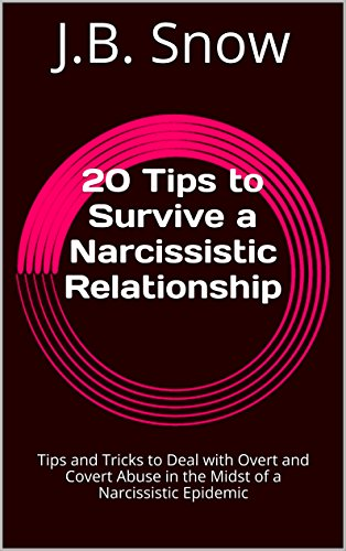 20 Tips to Survive a Narcissistic Relationship: Tips and Tricks to Deal with Overt and Covert Abuse in the Midst of a Narcissistic Epidemic (Transcend Mediocrity Book 96) by [Snow, J.B.]