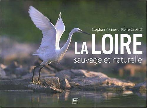 Télécharger en ligne La Loire sauvage et naturelle pdf epub
