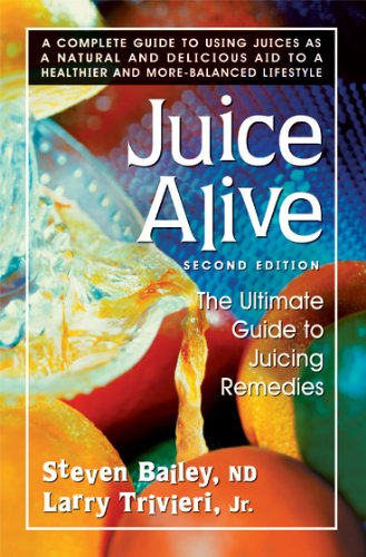 Juice Alive, Second Edition: The Ultimate Guide to Juicing Remedies by Steven Bailey, Larry Trivieri