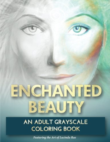 Download Enchanted Beauty: An Adult Grayscale Coloring Book: with Mystical Goddesses, Mermaids and Other Magical Beings to Inspire your Creative Soul PDF