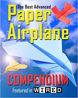 The Best Advanced Paper Airplane Compendium: Limited Edition