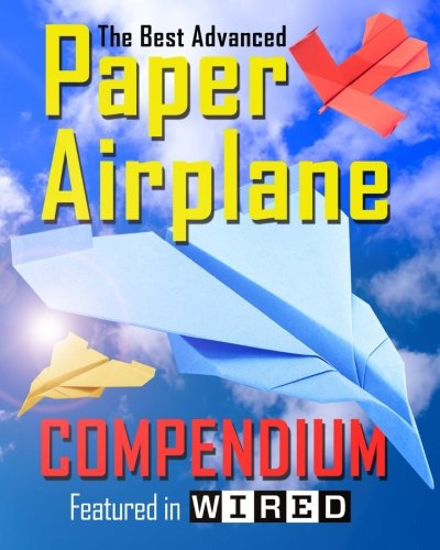 The Best Advanced Paper Airplane Compendium: Limited Edition. Featured in WIRED