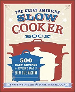 The Great American Slow Cooker Book: 500 Easy Recipes for Every Day and Every Size Machine by Bruce Weinstein (2014-01-07)