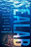 Sealab: America's Forgotten Quest to Live and Work on the Ocean Floor