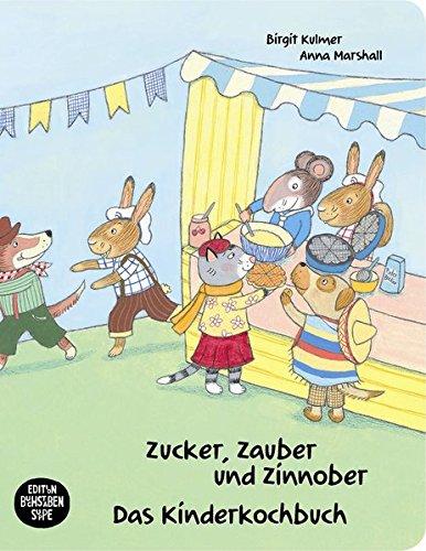 Zucker, Zauber und Zinnober. Das Kinderkochbuch: Ein Kochbuch für Kinder mit und ohne Zöliakie