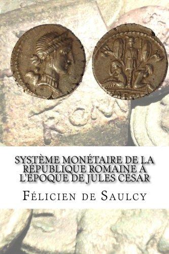 Système monétaire de la république romaine a lépoque de Jules César  [de Saulcy, Félicien] (Tapa Blanda)