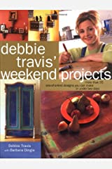 Debbie Travis' Weekend Projects: More Than 55 One-of-a-Kind Designs You Can Make in Under Two Days Hardcover
