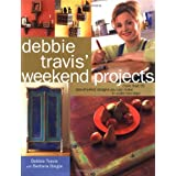 Debbie Travis' Weekend Projects: More Than 55 One-of-a-Kind Designs You Can Make in Under Two Days
