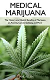Medical Marijuana: The History and Health Benefits of Marijuana on Anxiety, Cancer, Epilepsy, and MoreThis book covers the topic of medical marijuana, and will teach you its history, laws, and practical uses. You will learn:        The history of mar...