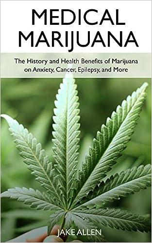 medical marijuana the history and health benefits of marijuana on
