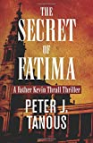 The Secret of Fatima: A Father Kevin Thrall Thriller