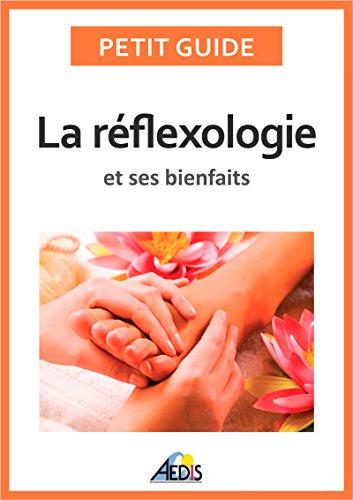 La réflexologie et ses bienfaits: Une médecine alternative pour avoir une bonne hygiène de vie (Petit guide t. 329) (French Edition)