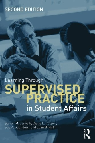 Learning Through Supervised Practice in Student Affairs by Steven M. Janosik (2014-07-16)