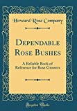 Amazon / Forgotten Books: Dependable Rose Bushes A Reliable Book of Reference for Rose Growers Classic Reprint (Howard Rose Company)