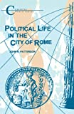 Political Life in the City of Rome, Patterson, John R., 1853995142