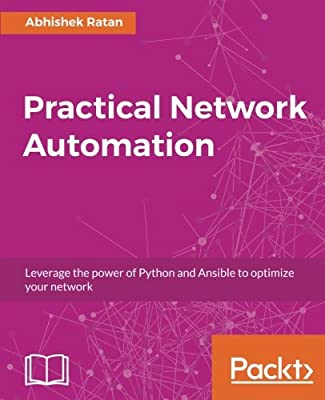 Practical Network Automation: Leverage the power of Python and Ansible to optimize your network