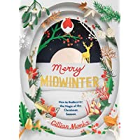 Merry Midwinter: How to Rediscover the Magic of Christmastime