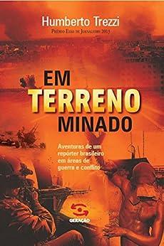 Em Terreno Minado - Jornalismo de Risco em Áreas de Guerra Catástrofe e Crime Organizado por [Trezzi, Humberto]