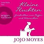 Kleine Fluchten: Geschichten vom Hoffen und Wünschen | Jojo Moyes