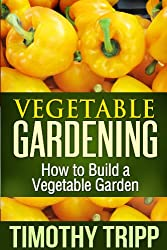 Vegetable Gardening: How to Build a Vegetable Garden (English Edition)