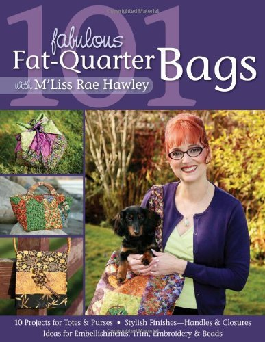 - 101 Fabulous Fat-Quarter Bags with M'Lis: 10 Projects for Totes & Purses Ideas for Embellishments, Trim, Embroidery & Beads Stylish Finishes-Handles & Closures: With M'Liss Rae Hawley