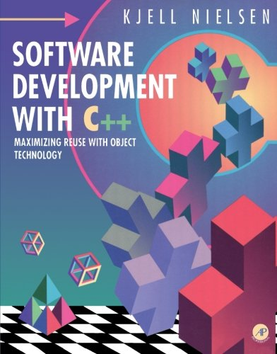 Software Development with C++: Maximizing Reuse with Object Technology by Academic Press