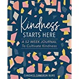 Kindness Starts Here: A 52 Week Journal to Cultivate Kindness