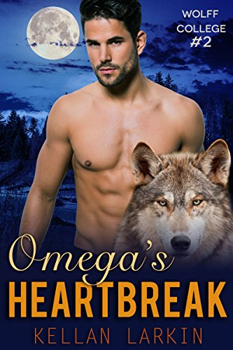Omega's Heartbreak: (M/M Gay Wolf Shifter Mpreg Romance) (Wolff College Omegas Book 2)