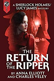 The Return of the Ripper: A Sherlock Holmes and Lucy James Mystery