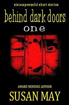 Behind Dark Doors (one): Six Suspenseful Short Stories by [May, Susan]