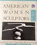 American Women Sculptors : A History of Women Working in Three Dimensions, Rubinstein, Charlotte S., 0816187320