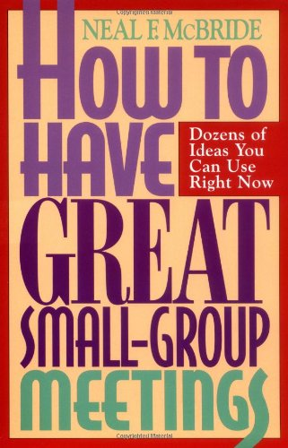 How to Have Great Small-Group Meetings: Dozens of Ideas You Can Use Right Now (Pilgrimage Growth Guide)