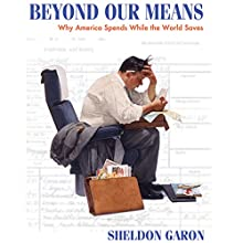 Beyond Our Means: Why America Spends while the World Saves Audiobook by Sheldon Garon Narrated by Ken Maxon