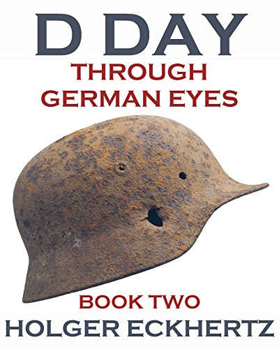D DAY Through German Eyes - Book Two - More hidden stories from June 6th 1944 (D DAY - Through German - Books German Kindle