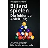Billard spielen - Die fehlende Anleitung: 20 Dinge, die jeder Billardspieler wissen sollte