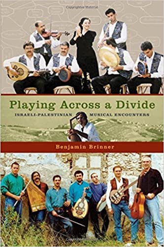 Playing across a Divide: Israeli-Palestinian Musical Encounters by Benjamin Brinner (2009-12-21)
