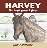 Harvey the Right Handed Horse, Laura Wagner, 1478282096