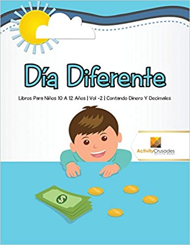 Día Diferente : Libros Para Niños 10 A 12 Años | Vol -2 | Contando Dinero Y Decimales (Spanish Edition): Activity Crusades: 9780228222866: Amazon.com: Books